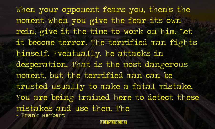 Let's Make It Work Sayings By Frank Herbert: When your opponent fears you, then's the moment when you give the fear its own