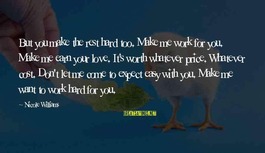 Let's Make It Work Sayings By Nicole Williams: But you make the rest hard too. Make me work for you. Make me earn