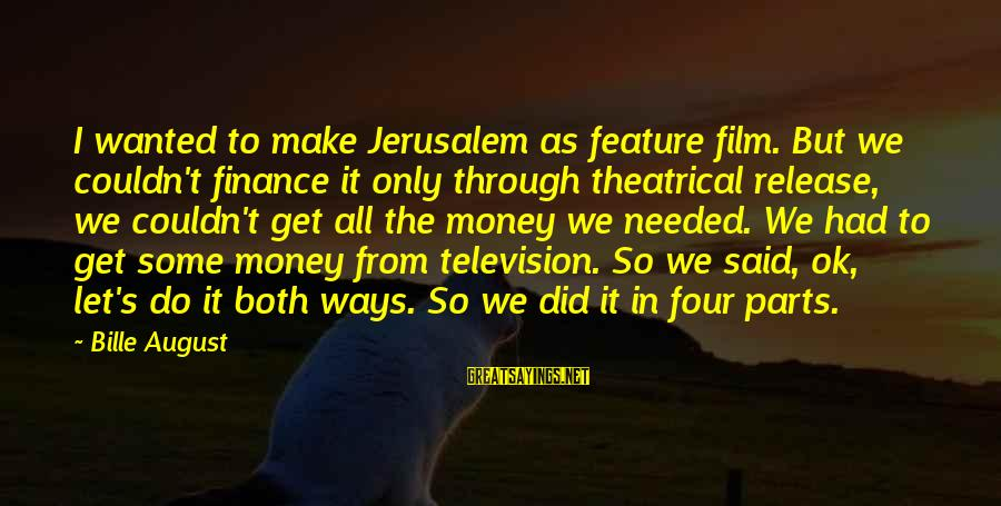 Let's Make Some Money Sayings By Bille August: I wanted to make Jerusalem as feature film. But we couldn't finance it only through
