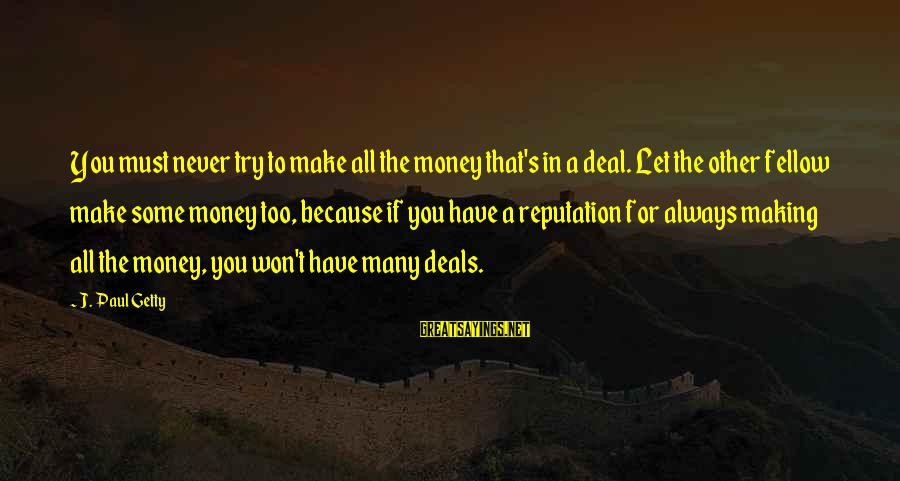 Let's Make Some Money Sayings By J. Paul Getty: You must never try to make all the money that's in a deal. Let the