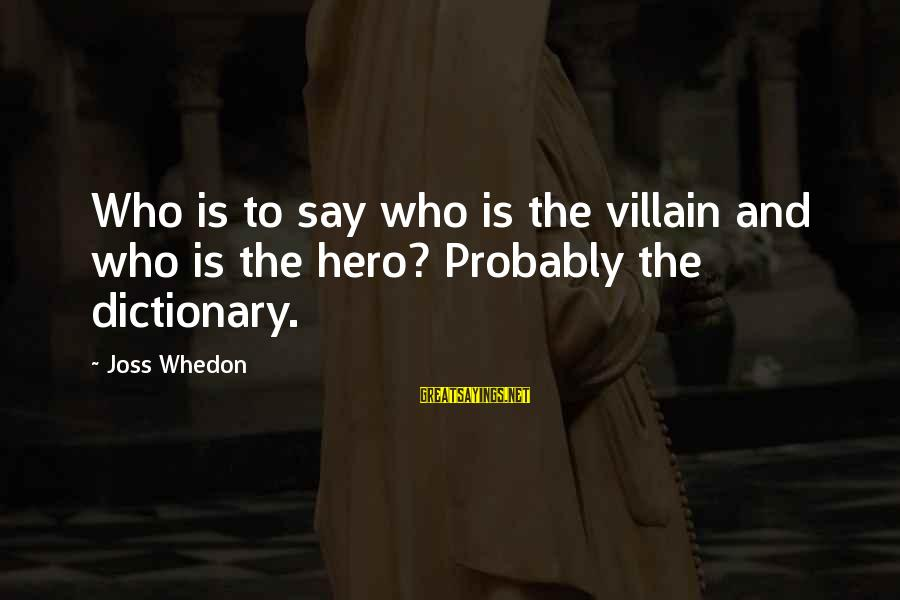 Let's See Where Life Takes Us Sayings By Joss Whedon: Who is to say who is the villain and who is the hero? Probably the