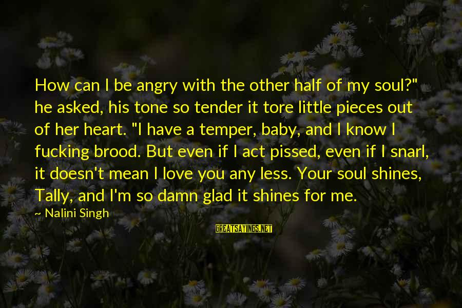 """Let's See Where Life Takes Us Sayings By Nalini Singh: How can I be angry with the other half of my soul?"""" he asked, his"""