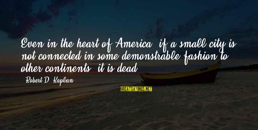Let's See Where Life Takes Us Sayings By Robert D. Kaplan: Even in the heart of America, if a small city is not connected in some