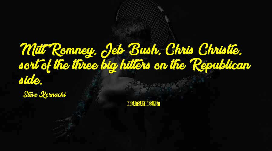 Let's See Where Life Takes Us Sayings By Steve Kornacki: Mitt Romney, Jeb Bush, Chris Christie, sort of the three big hitters on the Republican