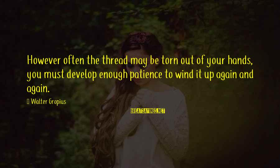 Let's See Where Life Takes Us Sayings By Walter Gropius: However often the thread may be torn out of your hands, you must develop enough