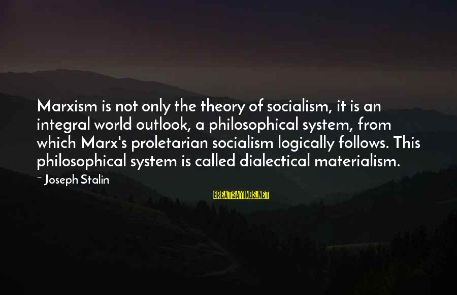 Let's Start The Party Sayings By Joseph Stalin: Marxism is not only the theory of socialism, it is an integral world outlook, a