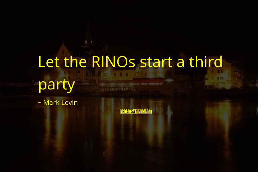 Let's Start The Party Sayings By Mark Levin: Let the RINOs start a third party