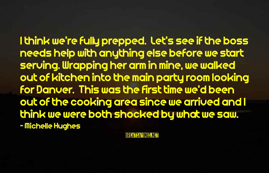 Let's Start The Party Sayings By Michelle Hughes: I think we're fully prepped. Let's see if the boss needs help with anything else