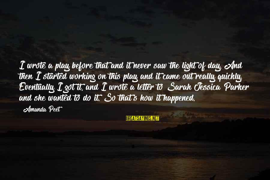 Letter A Sayings By Amanda Peet: I wrote a play before that and it never saw the light of day. And