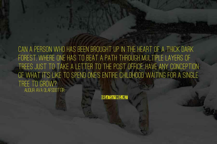 Letter A Sayings By Audur Ava Olafsdottir: Can a person who has been brought up in the heart of a thick dark