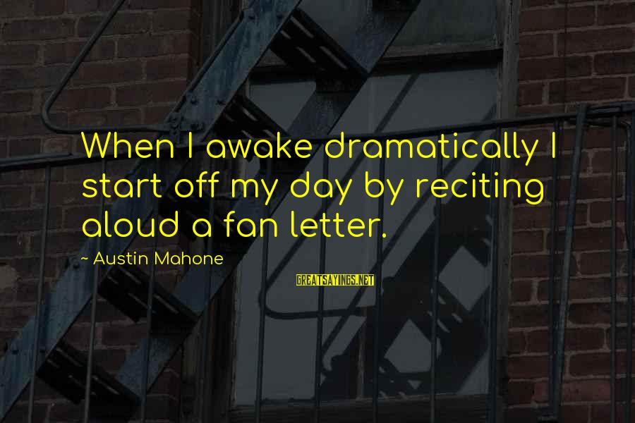 Letter A Sayings By Austin Mahone: When I awake dramatically I start off my day by reciting aloud a fan letter.