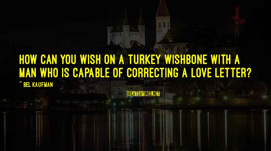 Letter A Sayings By Bel Kaufman: How can you wish on a turkey wishbone with a man who is capable of