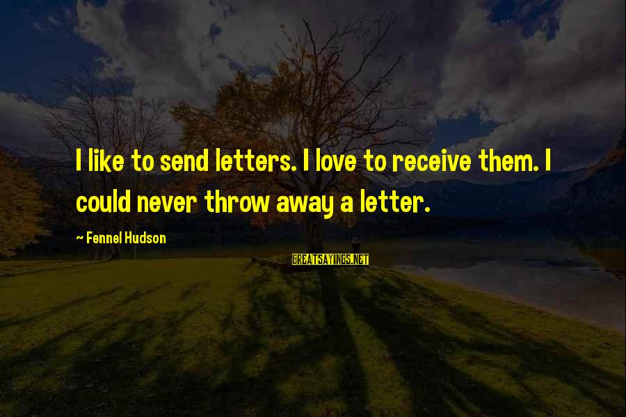 Letter A Sayings By Fennel Hudson: I like to send letters. I love to receive them. I could never throw away