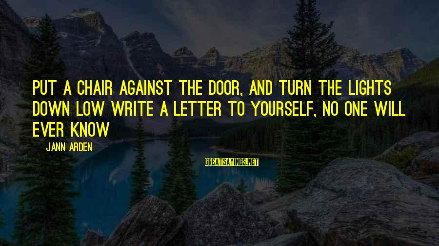 Letter A Sayings By Jann Arden: Put a chair against the door, and turn the lights down low Write a letter