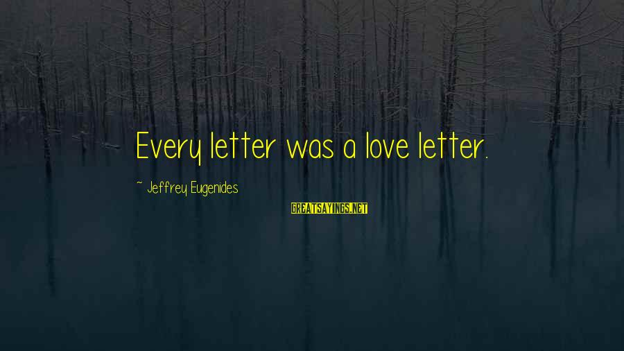 Letter A Sayings By Jeffrey Eugenides: Every letter was a love letter.