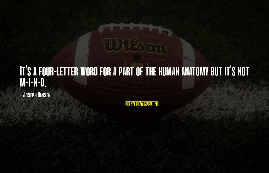 Letter A Sayings By Joseph Hansen: It's a four-letter word for a part of the human anatomy but it's not m-i-n-d.