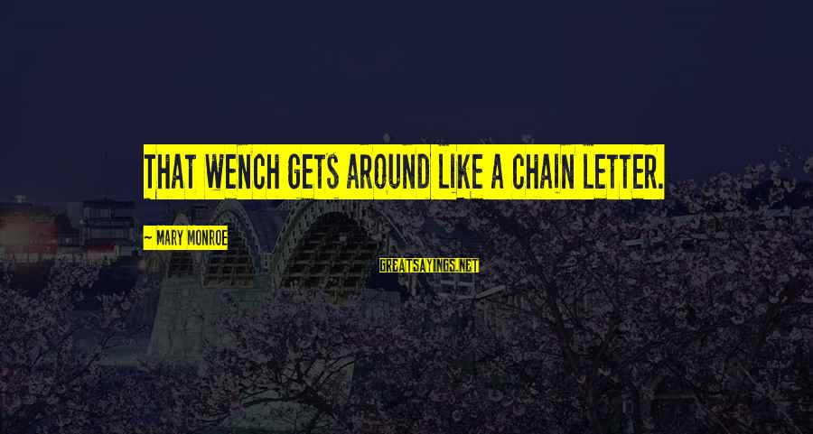 Letter A Sayings By Mary Monroe: That wench gets around like a chain letter.