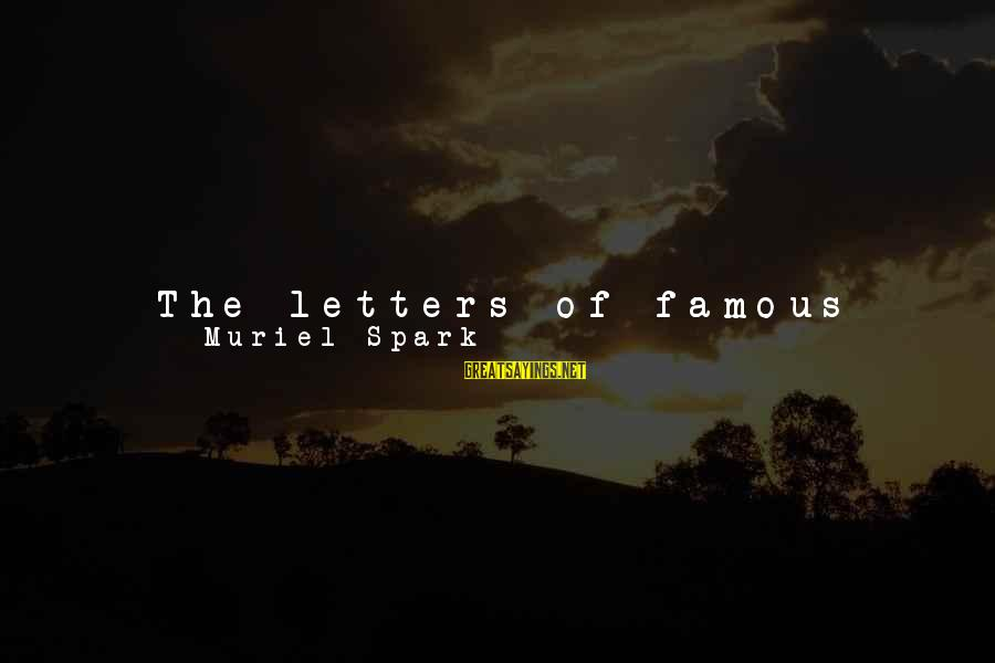 Letter A Sayings By Muriel Spark: The letters of famous people can be placed into two categories: there is the type