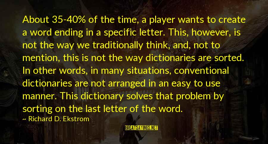 Letter A Sayings By Richard D. Ekstrom: About 35-40% of the time, a player wants to create a word ending in a