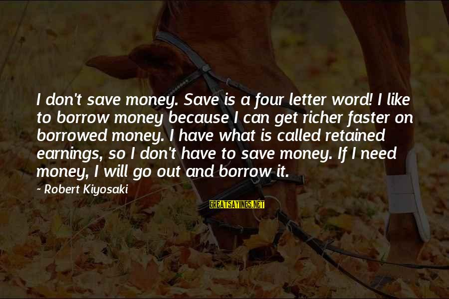 Letter A Sayings By Robert Kiyosaki: I don't save money. Save is a four letter word! I like to borrow money