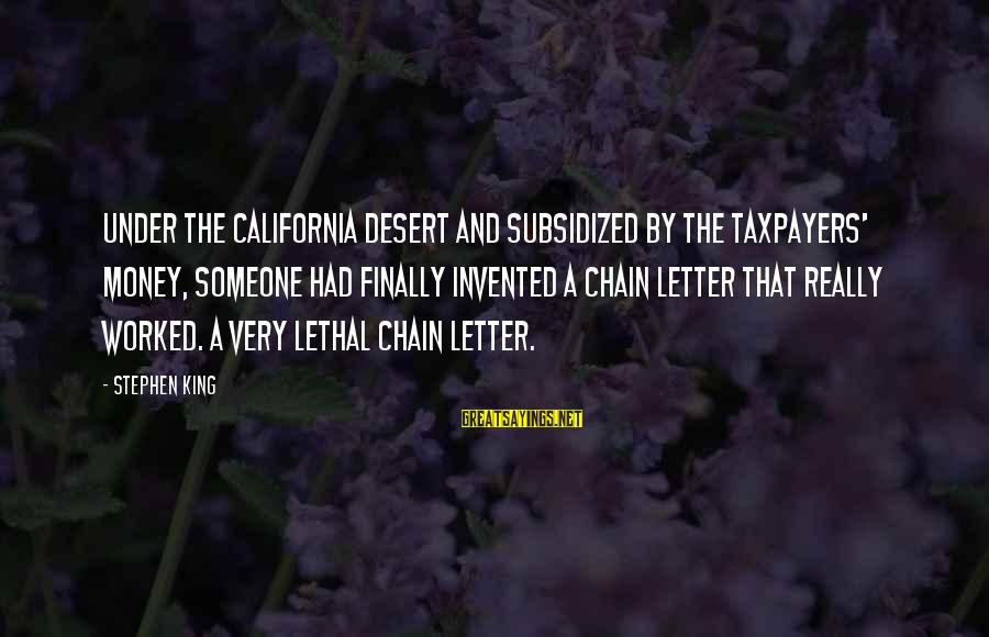 Letter A Sayings By Stephen King: Under the California desert and subsidized by the taxpayers' money, someone had finally invented a