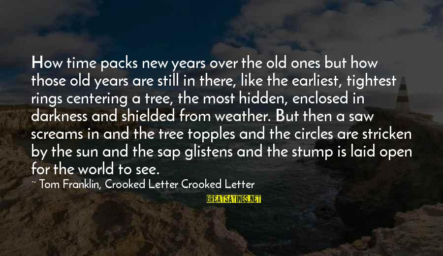 Letter A Sayings By Tom Franklin, Crooked Letter Crooked Letter: How time packs new years over the old ones but how those old years are
