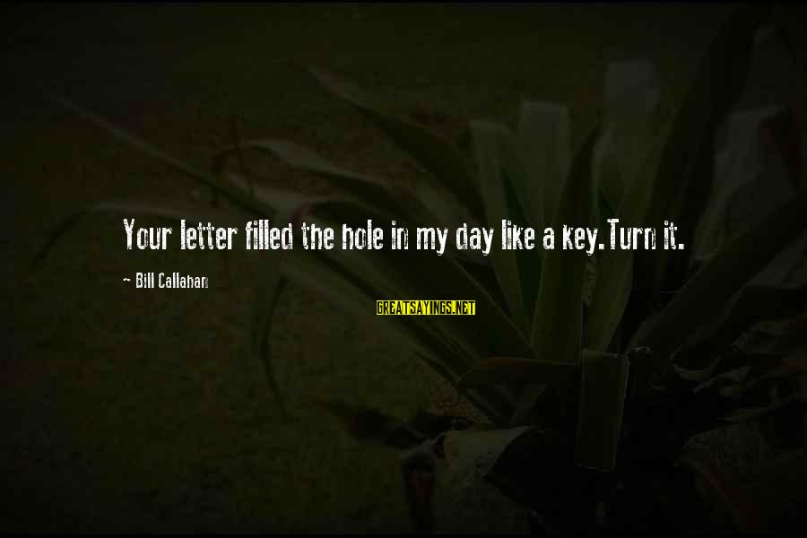 Letter X Sayings By Bill Callahan: Your letter filled the hole in my day like a key.Turn it.