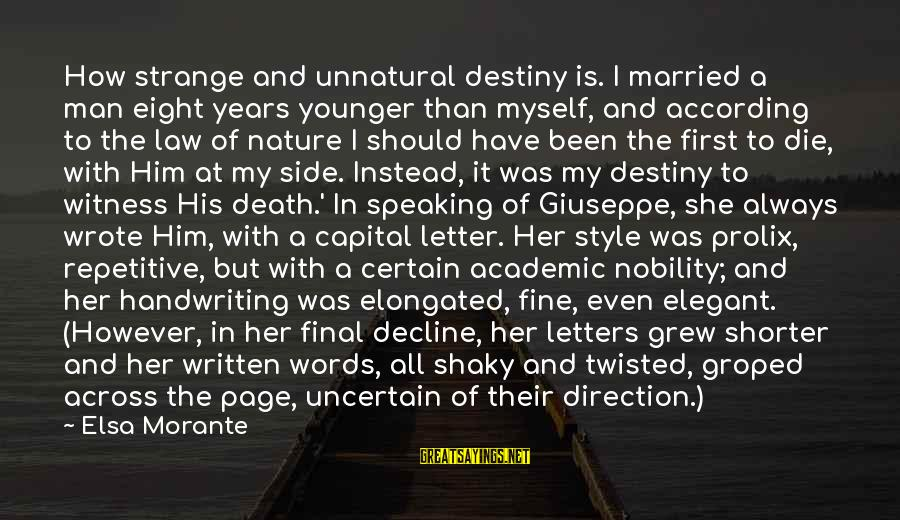 Letter X Sayings By Elsa Morante: How strange and unnatural destiny is. I married a man eight years younger than myself,