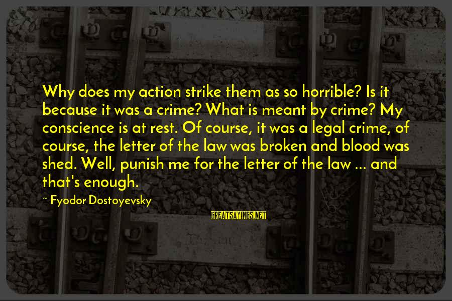 Letter X Sayings By Fyodor Dostoyevsky: Why does my action strike them as so horrible? Is it because it was a