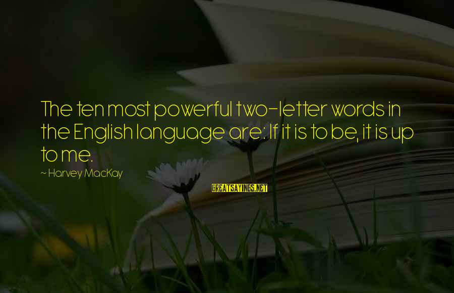 Letter X Sayings By Harvey MacKay: The ten most powerful two-letter words in the English language are: If it is to