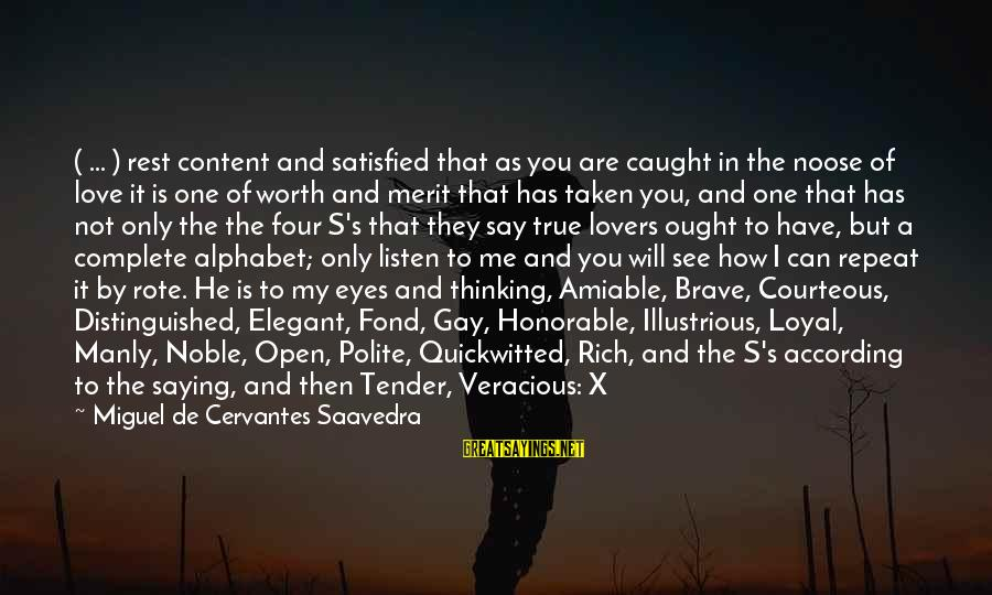 Letter X Sayings By Miguel De Cervantes Saavedra: ( ... ) rest content and satisfied that as you are caught in the noose