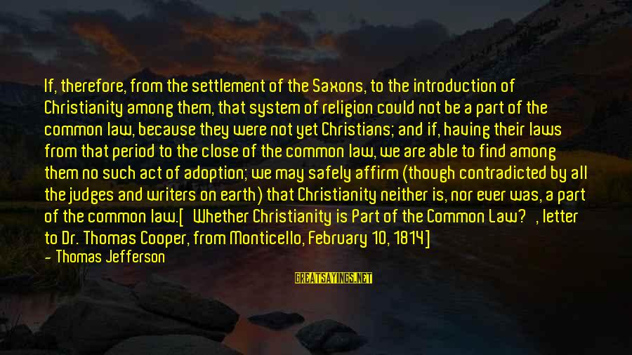 Letter X Sayings By Thomas Jefferson: If, therefore, from the settlement of the Saxons, to the introduction of Christianity among them,