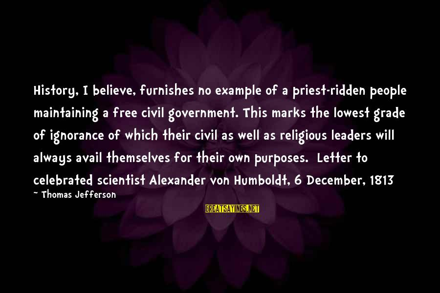 Letter X Sayings By Thomas Jefferson: History, I believe, furnishes no example of a priest-ridden people maintaining a free civil government.