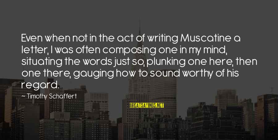 Letter X Sayings By Timothy Schaffert: Even when not in the act of writing Muscatine a letter, I was often composing