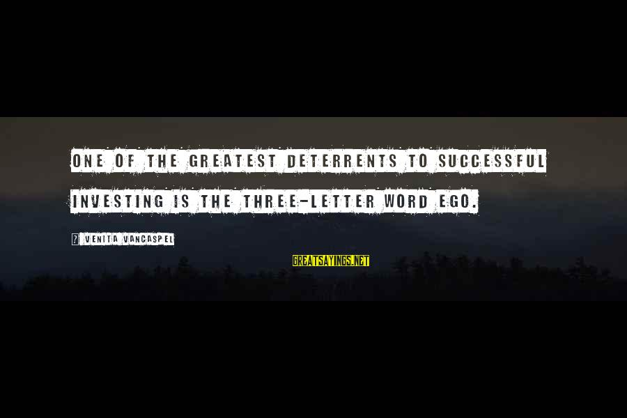 Letter X Sayings By Venita VanCaspel: One of the greatest deterrents to successful investing is the three-letter word ego.