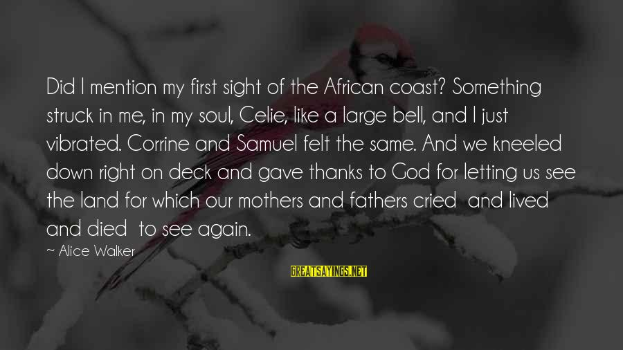 Letting Down Sayings By Alice Walker: Did I mention my first sight of the African coast? Something struck in me, in