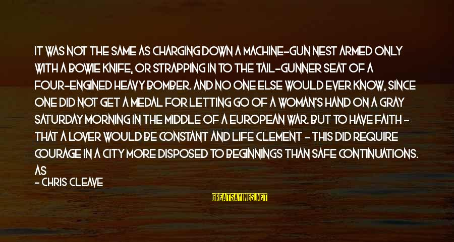 Letting Down Sayings By Chris Cleave: It was not the same as charging down a machine-gun nest armed only with a