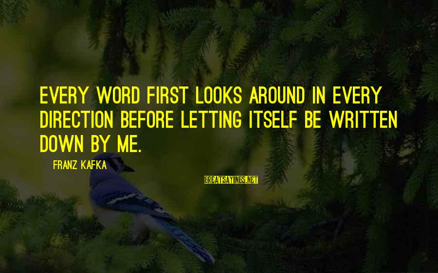 Letting Down Sayings By Franz Kafka: Every word first looks around in every direction before letting itself be written down by