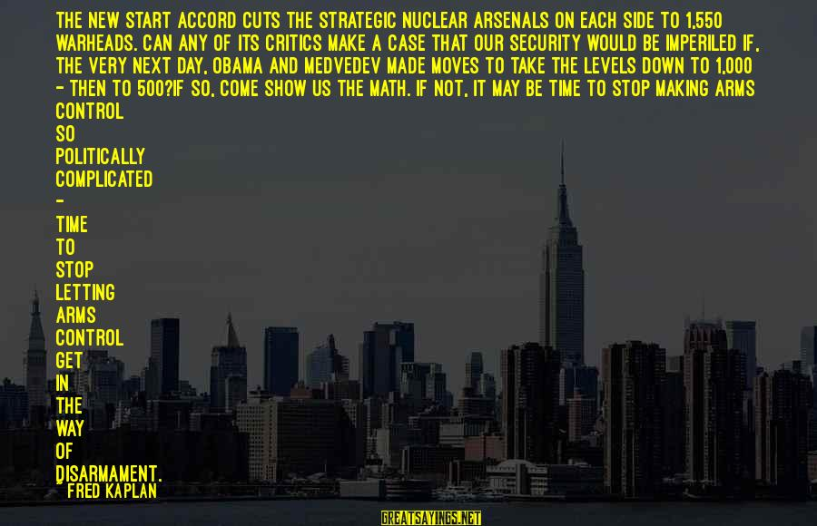 Letting Down Sayings By Fred Kaplan: The New START accord cuts the strategic nuclear arsenals on each side to 1,550 warheads.