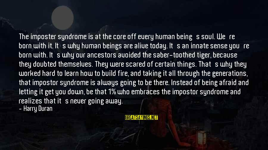 Letting Down Sayings By Harry Duran: The imposter syndrome is at the core off every human being's soul. We're born with