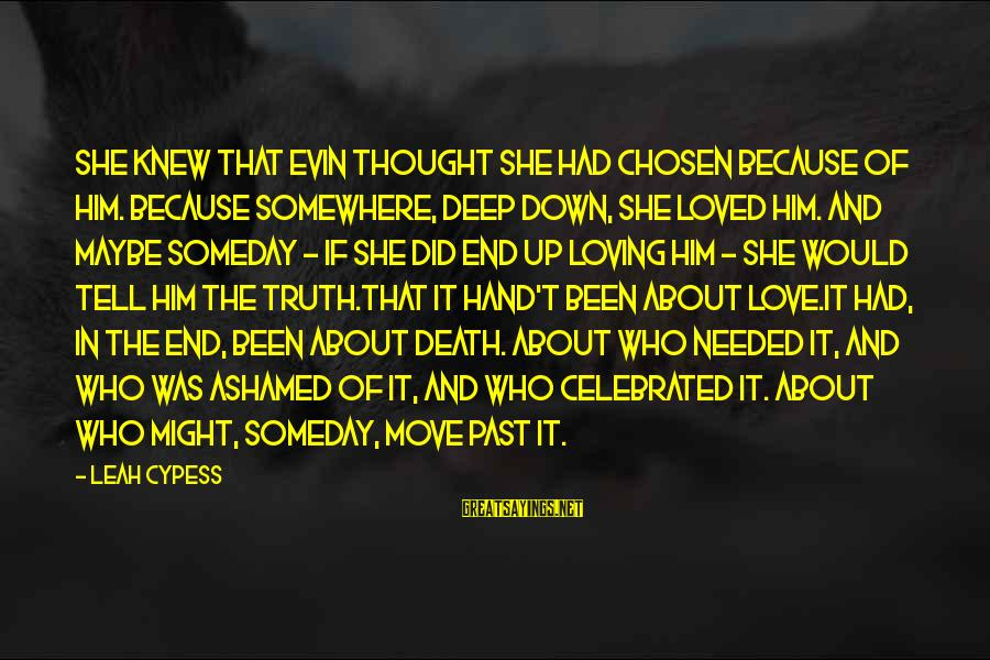 Letting Down Sayings By Leah Cypess: She knew that Evin thought she had chosen because of him. Because somewhere, deep down,