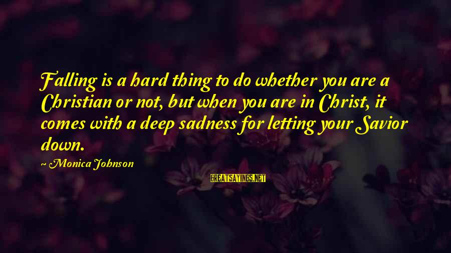 Letting Down Sayings By Monica Johnson: Falling is a hard thing to do whether you are a Christian or not, but