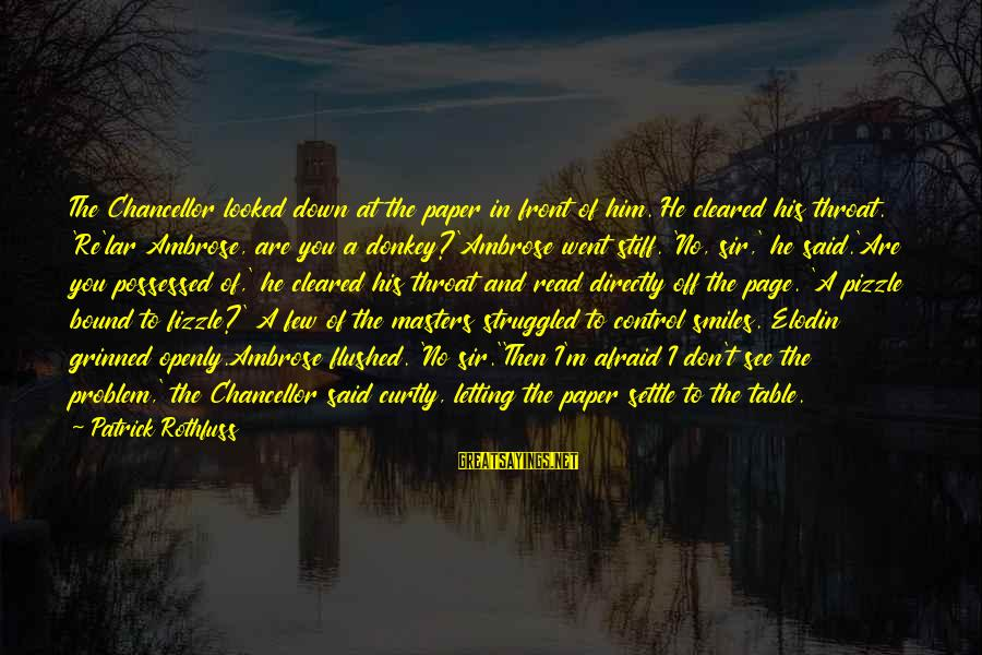 Letting Down Sayings By Patrick Rothfuss: The Chancellor looked down at the paper in front of him. He cleared his throat.