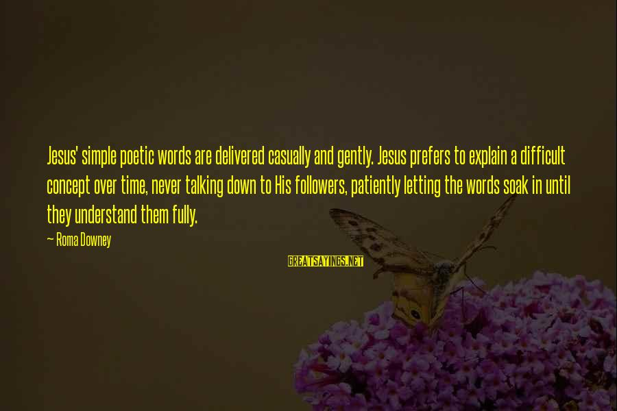 Letting Down Sayings By Roma Downey: Jesus' simple poetic words are delivered casually and gently. Jesus prefers to explain a difficult