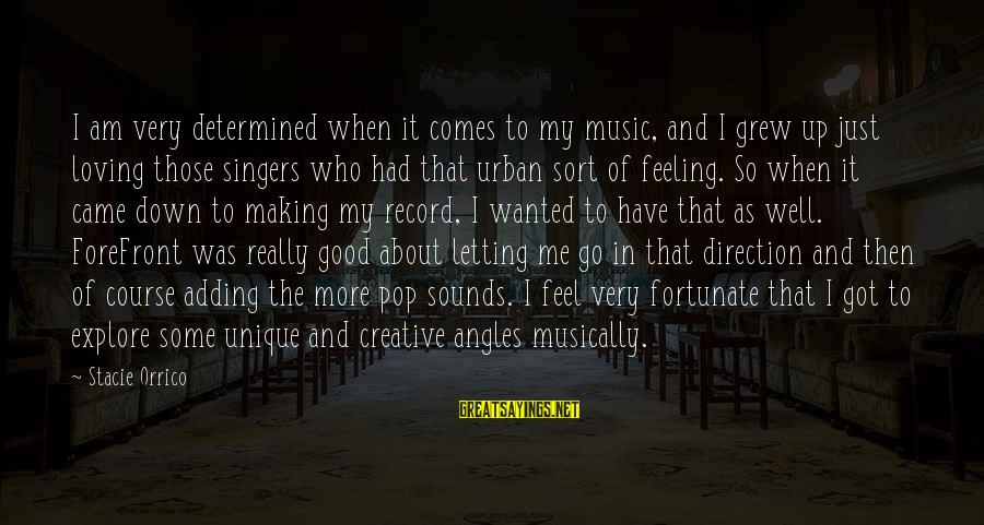 Letting Down Sayings By Stacie Orrico: I am very determined when it comes to my music, and I grew up just