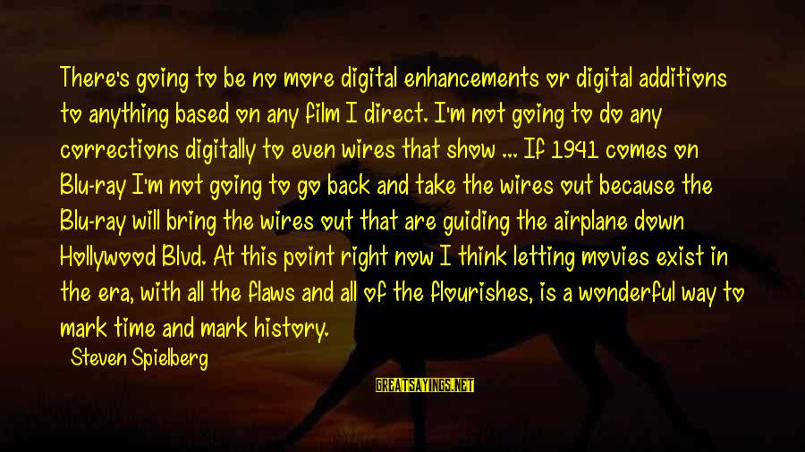 Letting Down Sayings By Steven Spielberg: There's going to be no more digital enhancements or digital additions to anything based on