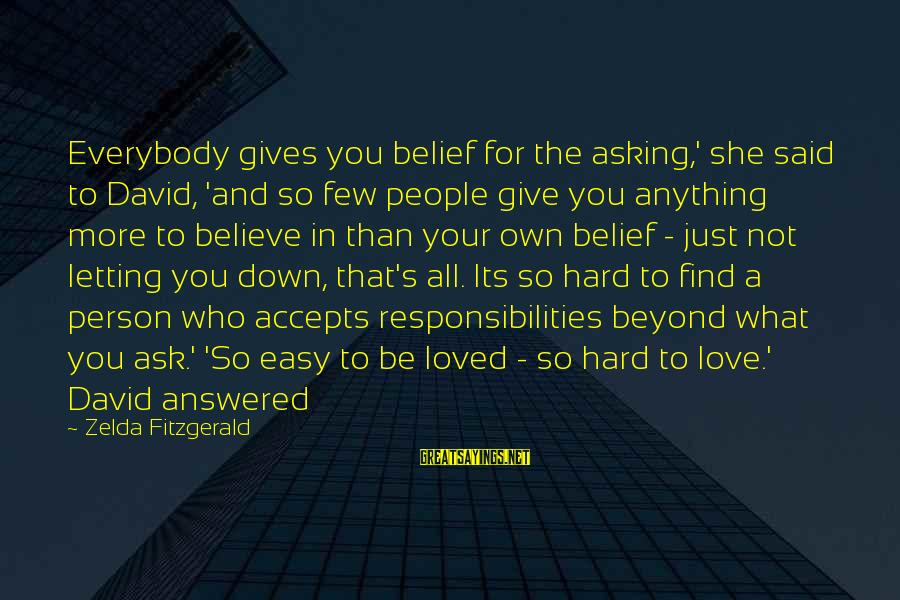 Letting Down Sayings By Zelda Fitzgerald: Everybody gives you belief for the asking,' she said to David, 'and so few people