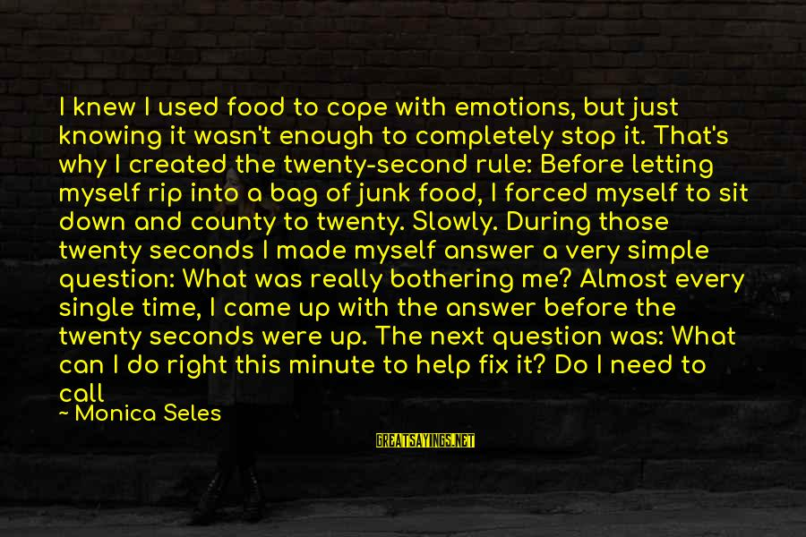 Letting Someone Help You Sayings By Monica Seles: I knew I used food to cope with emotions, but just knowing it wasn't enough