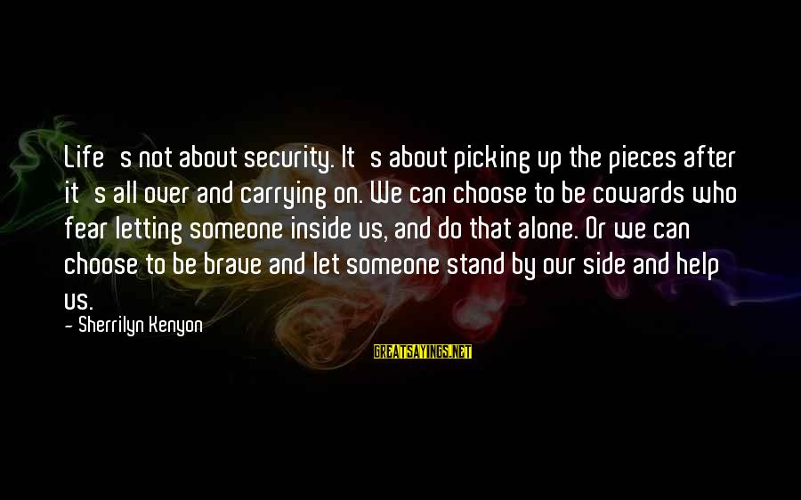 Letting Someone Help You Sayings By Sherrilyn Kenyon: Life's not about security. It's about picking up the pieces after it's all over and