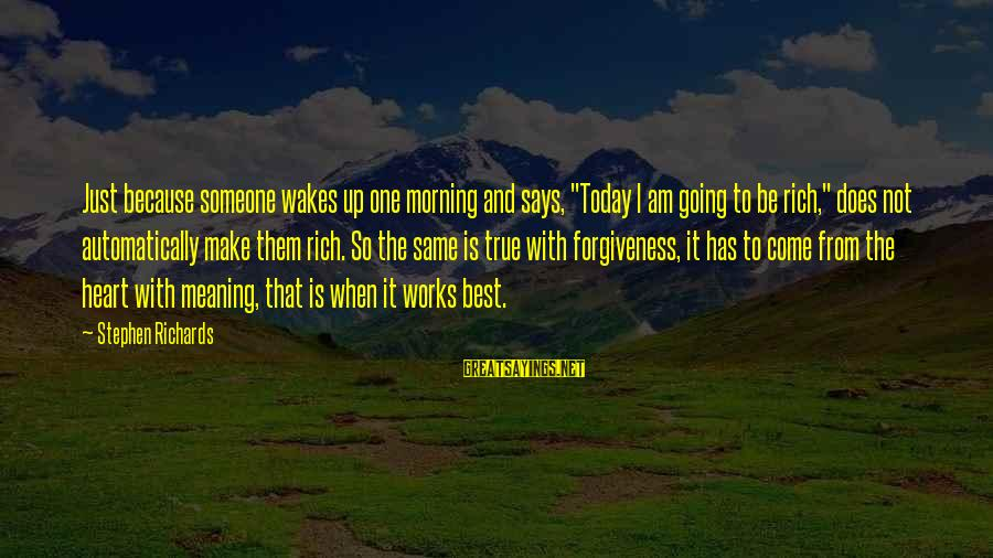 """Letting Someone Help You Sayings By Stephen Richards: Just because someone wakes up one morning and says, """"Today I am going to be"""
